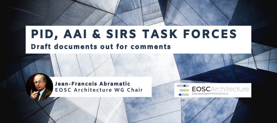 EOSC Architecture PID, AAI and SIRS Task Forces - Draft documents out for comments