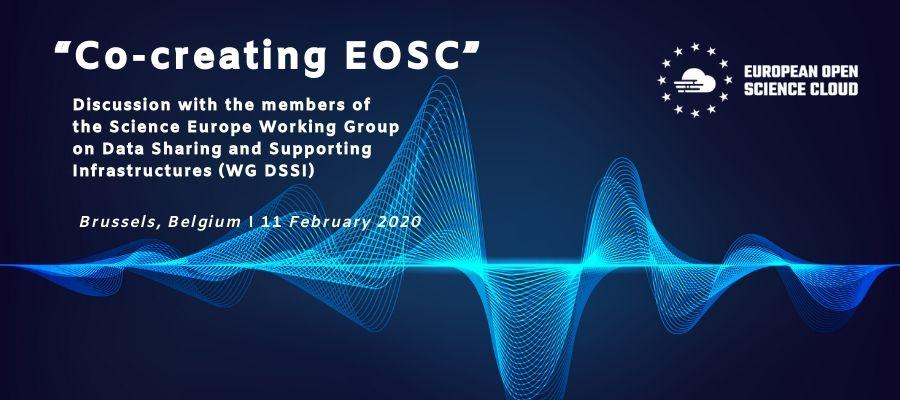 """""""Co-creating EOSC"""": Discussion with the members of the Science Europe Working Group on Data Sharing and Supporting Infrastructures (WG DSSI): Synthesis of the takeaway messages"""