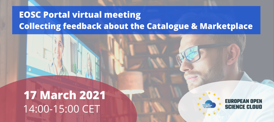 EOSC Portal virtual meeting - Collecting feedback about the Catalogue & Marketplace
