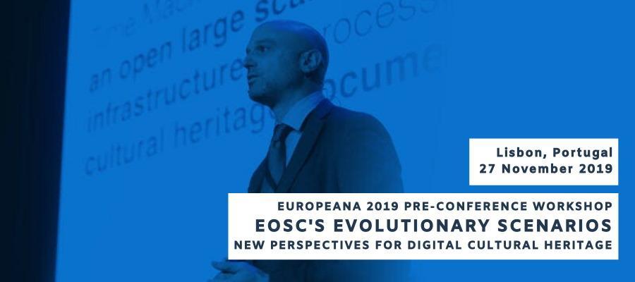 Europeana 2019 Pre-conference Workshop: EOSC's Evolutionary Scenarios - New Perspectives for Digital Cultural Heritage