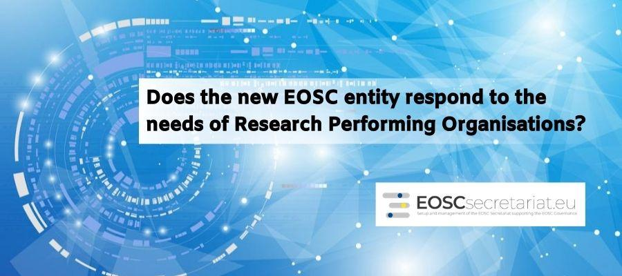 Does the new EOSC entity respond to the needs of Research Performing Organisations?